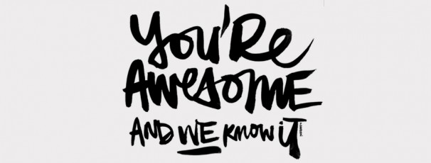 You-Are-Awesome-And-We-Know-It-606x230