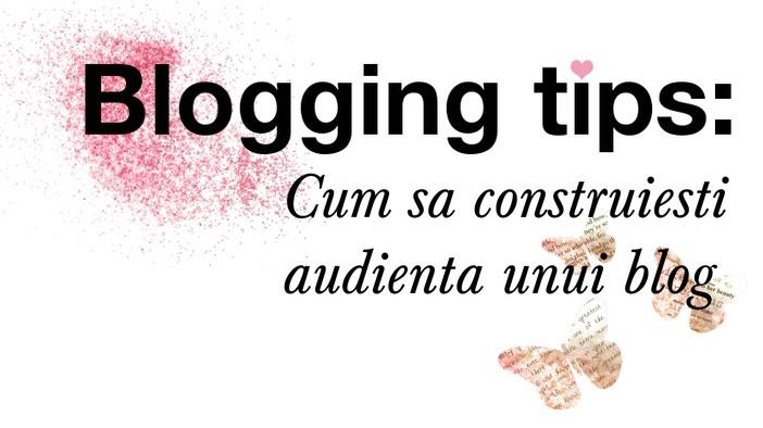 Blogging tips- Cum să construieşti audienţa unui blog